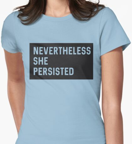 Make a statement: Nevertheless she persisted Womens Fitted T-Shirt