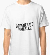 Degenerate Gambler Classic T-Shirt