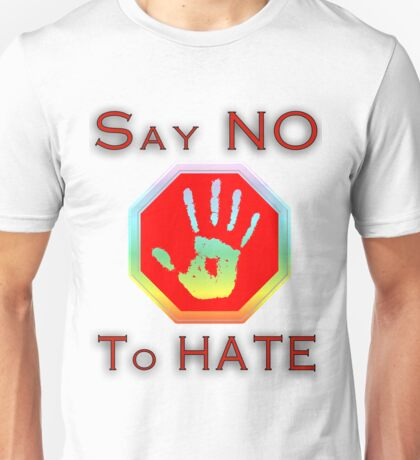 Say no to hate Unisex T-Shirt