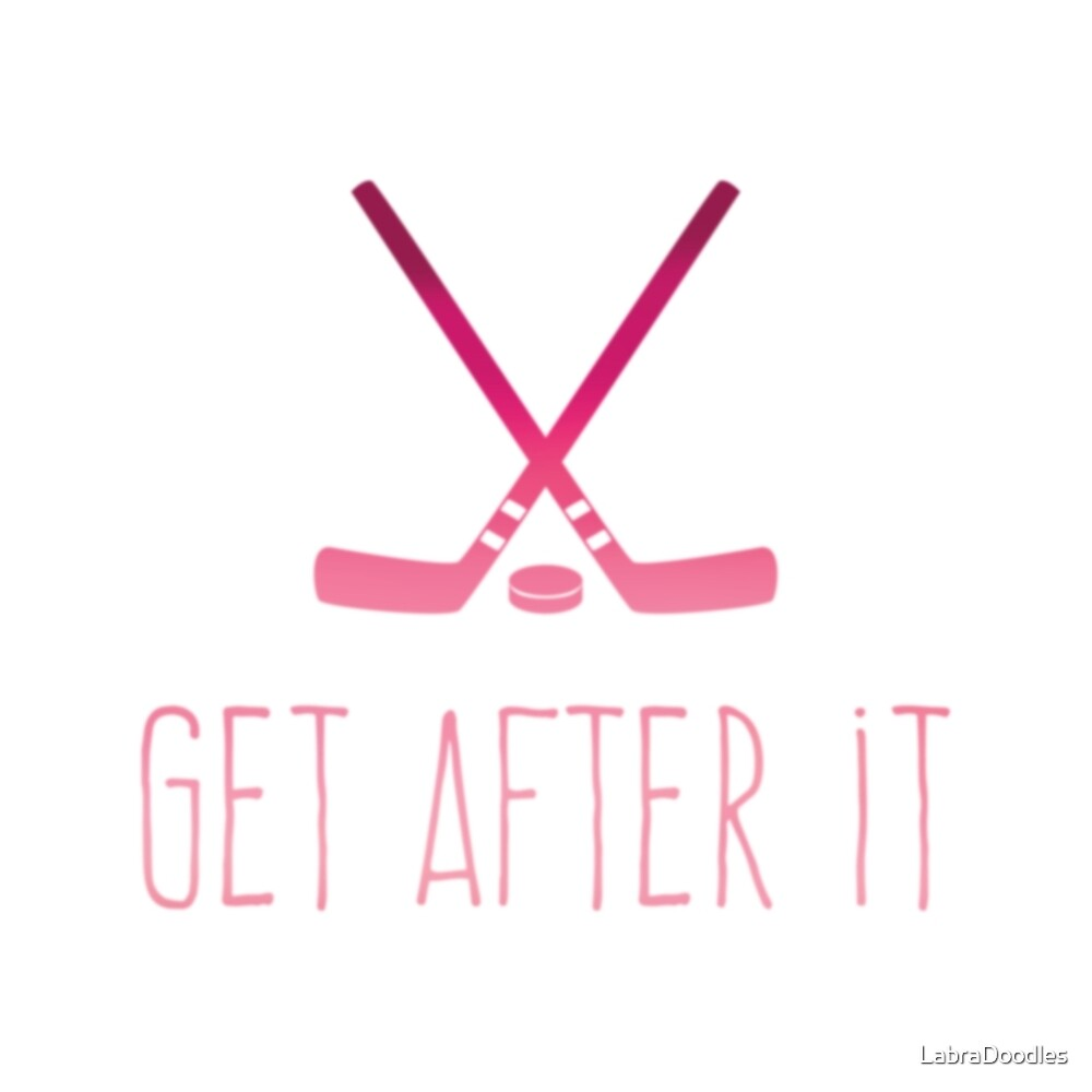 Get After It Hockey Pink Ombre by LabraDoodles