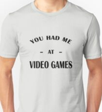 Had Me At Video Games T-Shirt