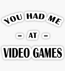 Had Me At Video Games Sticker