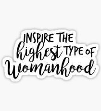 Inspire the Highest Type of Womanhood Sticker