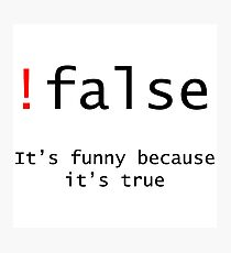 !False - It's funny because its true Photographic Print