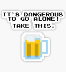 It's Dangerous To Go Alone Without Beer Sticker