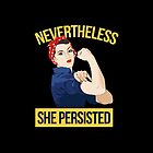 Nevertheless, She Persisted by randalldelaney