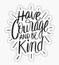 Have courage and be kind - kindness sayng Sticker