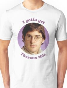 Louis Theroux –I gotta get Theroux this Unisex T-Shirt