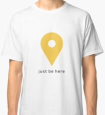 """Geotag """"just be here"""" Classic T-Shirt"""