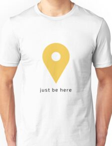 """Geotag """"just be here"""" Unisex T-Shirt"""