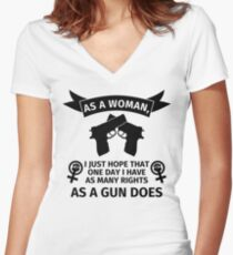 As a woman, I just hope that one day I have as many rights as a gun does Women's Fitted V-Neck T-Shirt