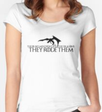 """Game of Thrones Quote: """"the brave men didnt kill the dragons, they rode them"""" Women's Fitted Scoop T-Shirt"""