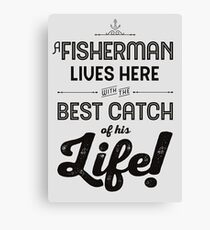 A Fisherman Lives Here with the Best Catch of His Life Canvas Print