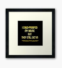 """Gold lettering with the message """"I Childproofed My House"""". Framed Print"""