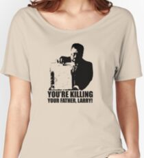 Big Lebowski Walter You're Killing Your Father, Larry Tshirt Women's Relaxed Fit T-Shirt