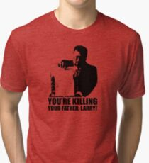Big Lebowski Walter You're Killing Your Father, Larry Tshirt Tri-blend T-Shirt