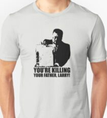 Big Lebowski Walter You're Killing Your Father, Larry Tshirt Unisex T-Shirt