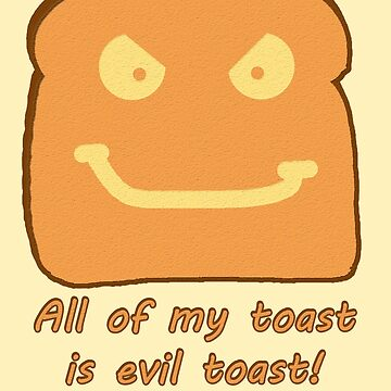 Evil Toast! by jrx1216