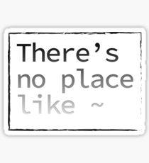 No Place Like ~ Sticker
