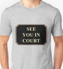 See You In Court Unisex T-Shirt