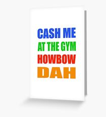 Cash Me At The Gym Howbow Dah t shirt Greeting Card