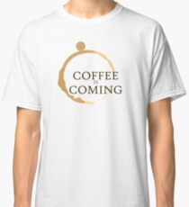 Coffee is Coming Classic T-Shirt