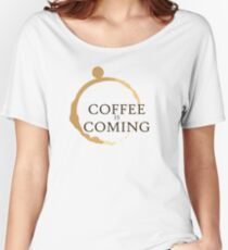 Coffee is Coming Women's Relaxed Fit T-Shirt
