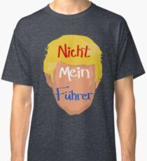 Nicht Mein Fuhrer Classic T-Shirt