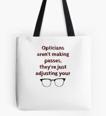 Opticians aren't making passes... Tote Bag