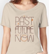 The Only Time is Now Women's Relaxed Fit T-Shirt