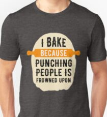 I Bake Because Punching Is Frowned Upon Funny Joke  Unisex T-Shirt