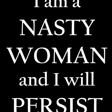 Nasty Women Persist (white text) by generalorgana