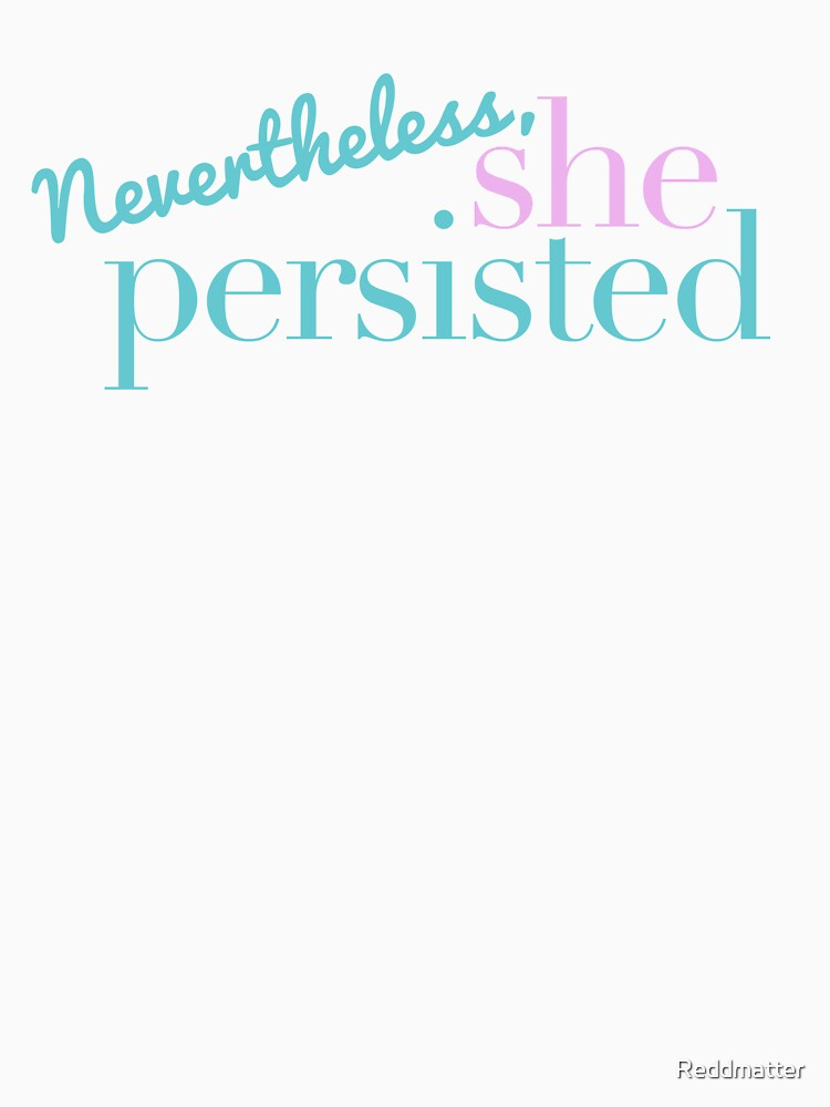 Nevertheless, she persisted. by Reddmatter