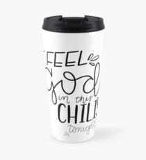 I Feel God in this Chili's Tonight Travel Mug