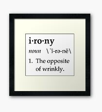 Irony Definition The Opposite of Wrinkly Framed Print