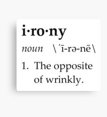 Irony Definition The Opposite of Wrinkly Canvas Print