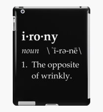 Irony Definition The Opposite of Wrinkly iPad Case/Skin