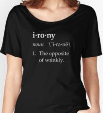 Irony Definition The Opposite of Wrinkly Women's Relaxed Fit T-Shirt
