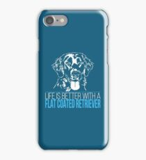 Life is better with a FLAT COATED RETRIEVER iPhone Case/Skin