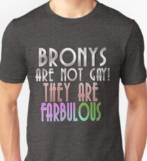 Bronys are not gay! They Are Farbulous! Design By Rene Owen  T-Shirt