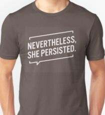 Nevertheless, She Persisted. Unisex T-Shirt
