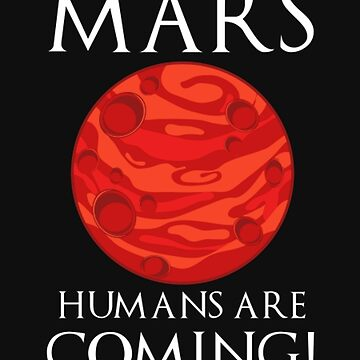 MarsT-Shirts | Redbubble Mars Humans Are Coming! l Redbubble by Rule