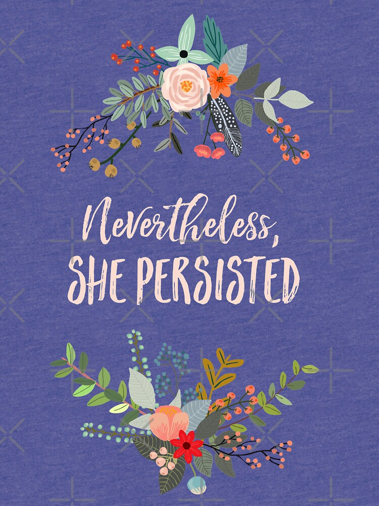 Nevertheless, She Persisted by kimberlyfaye
