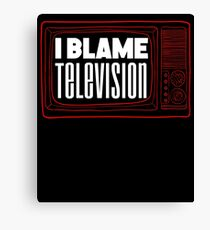 I Blame Television - TV Canvas Print