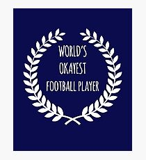 World's Okayest Football Player Photographic Print