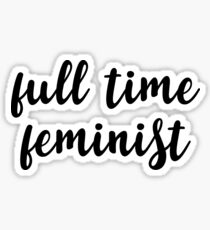 Full time feminist Sticker