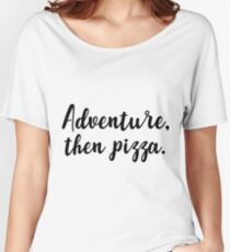 Adventure, then pizza Women's Relaxed Fit T-Shirt