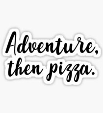 Adventure, then pizza Sticker