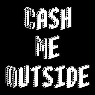 Cash Me Outside - (Custom Fonts Avaliable - See Description) by sylo18
