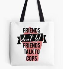 friends don't let friends talk to cops Tote Bag
